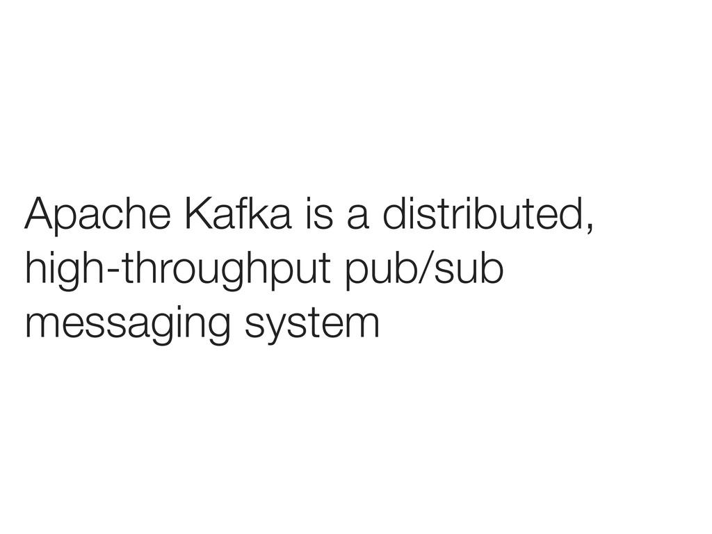 Apache Kafka is a distributed, high-throughput ...