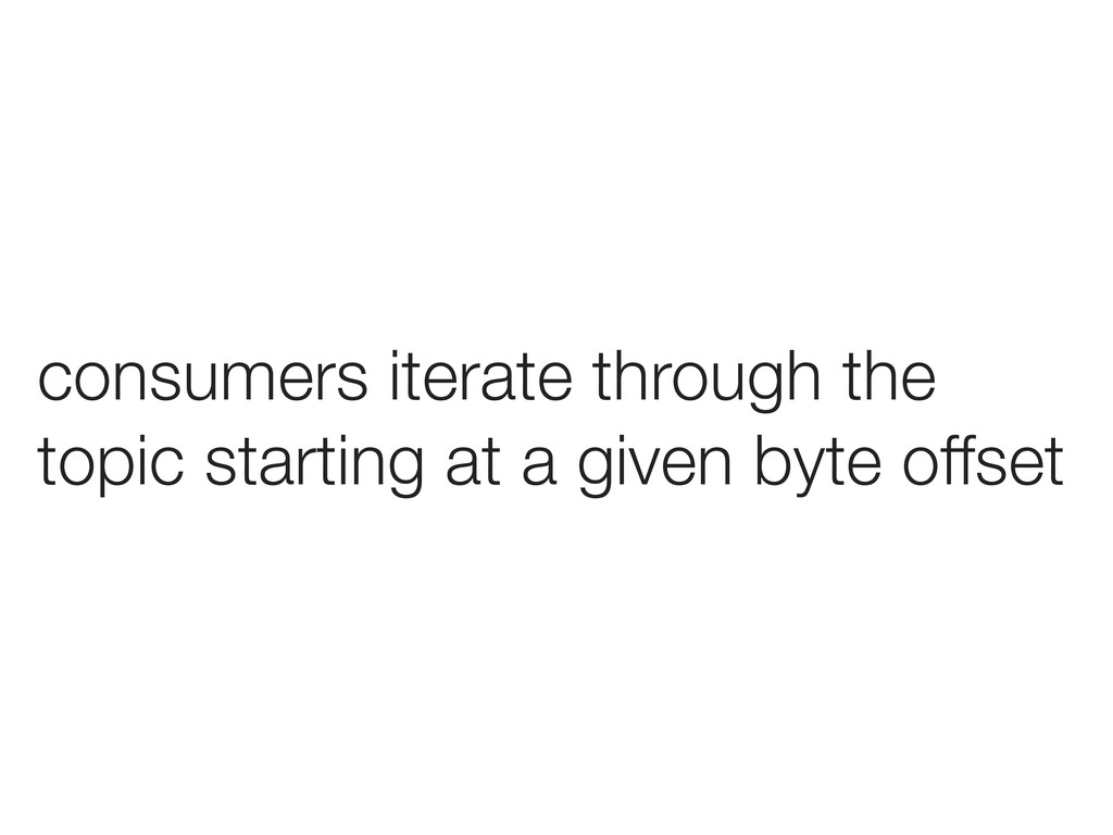 consumers iterate through the topic starting at...