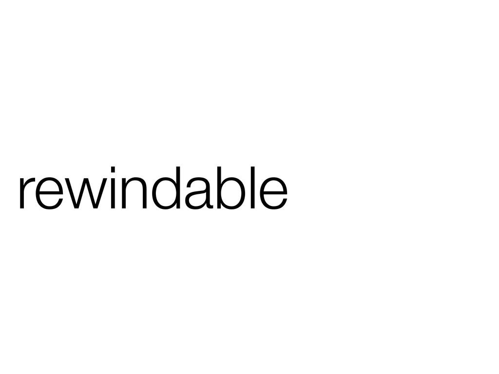 rewindable