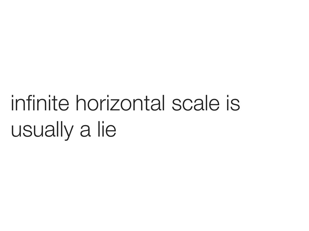 infinite horizontal scale is usually a lie