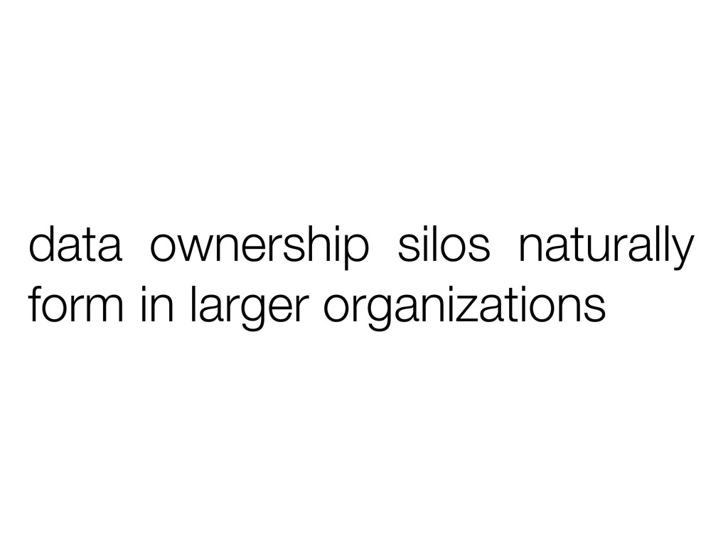 data ownership silos naturally form in larger o...