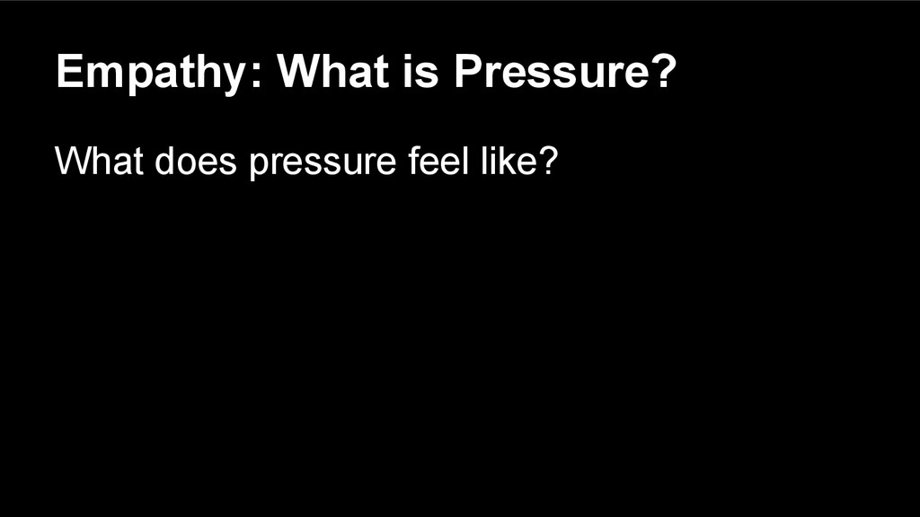 Empathy: What is Pressure? What does pressure f...