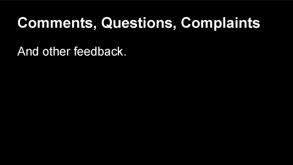 Comments, Questions, Complaints And other feedb...