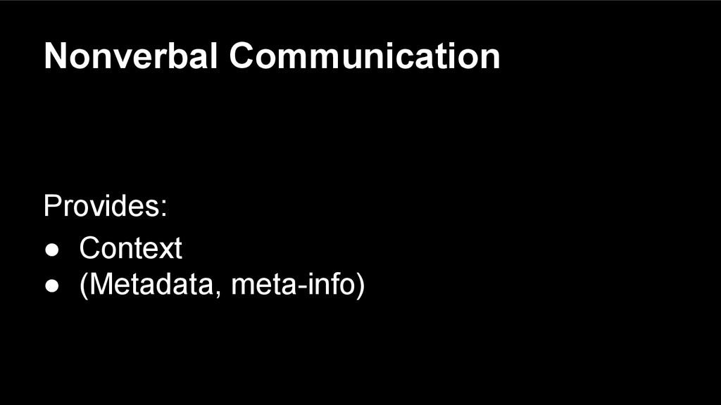 Nonverbal Communication Provides: ● Context ● (...