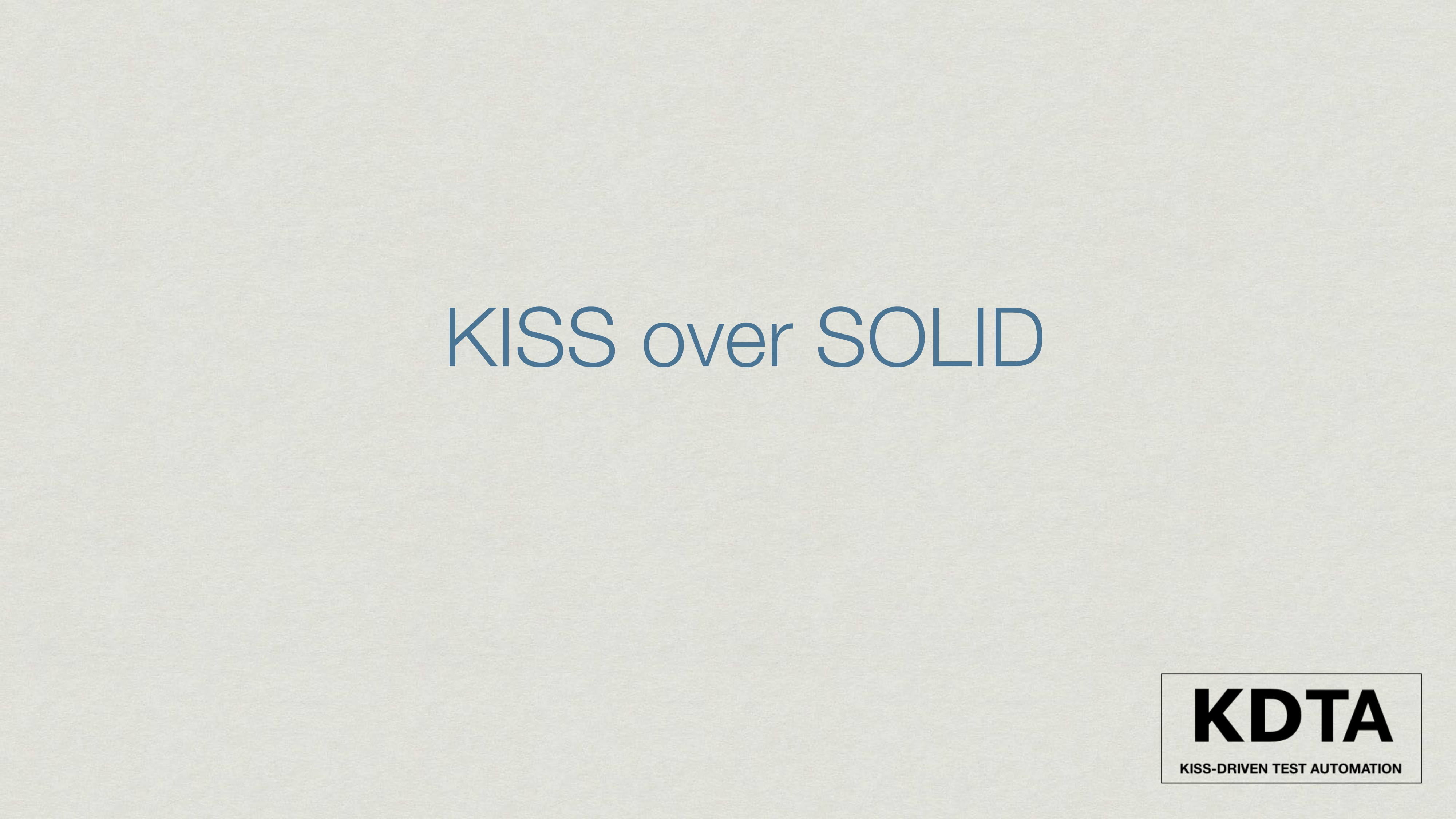 KISS over SOLID