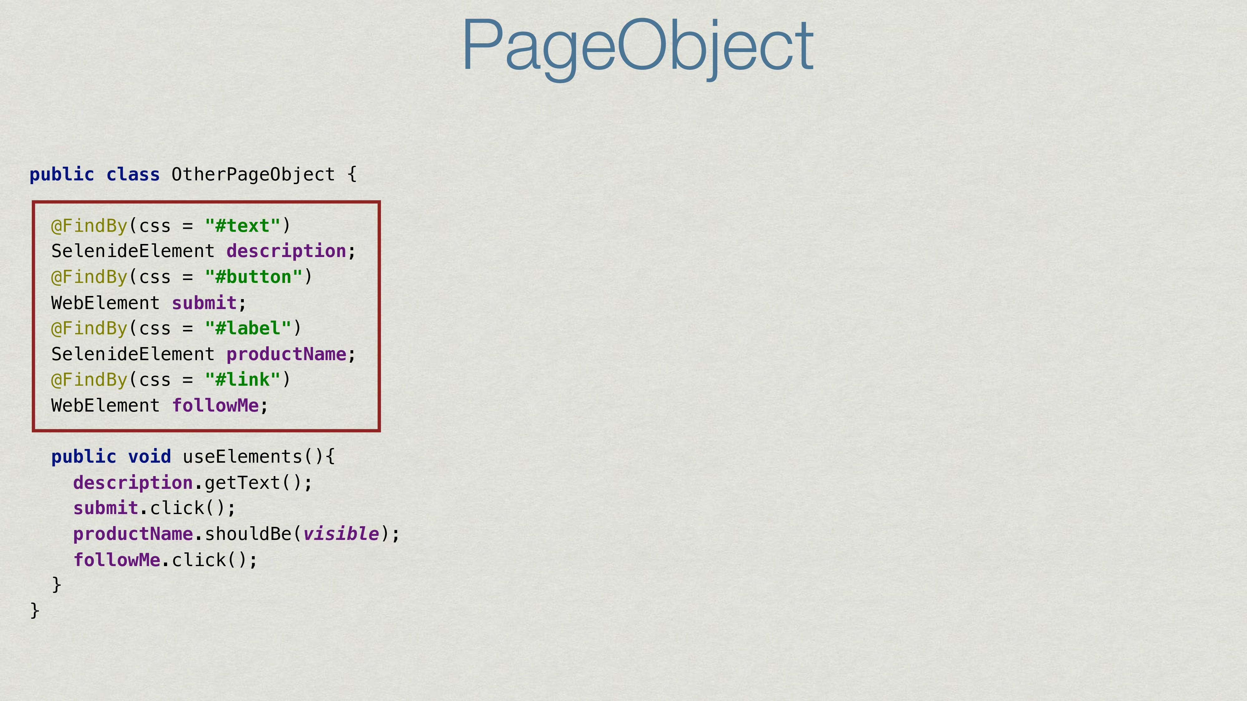PageObject public class OtherPageObject { @Find...