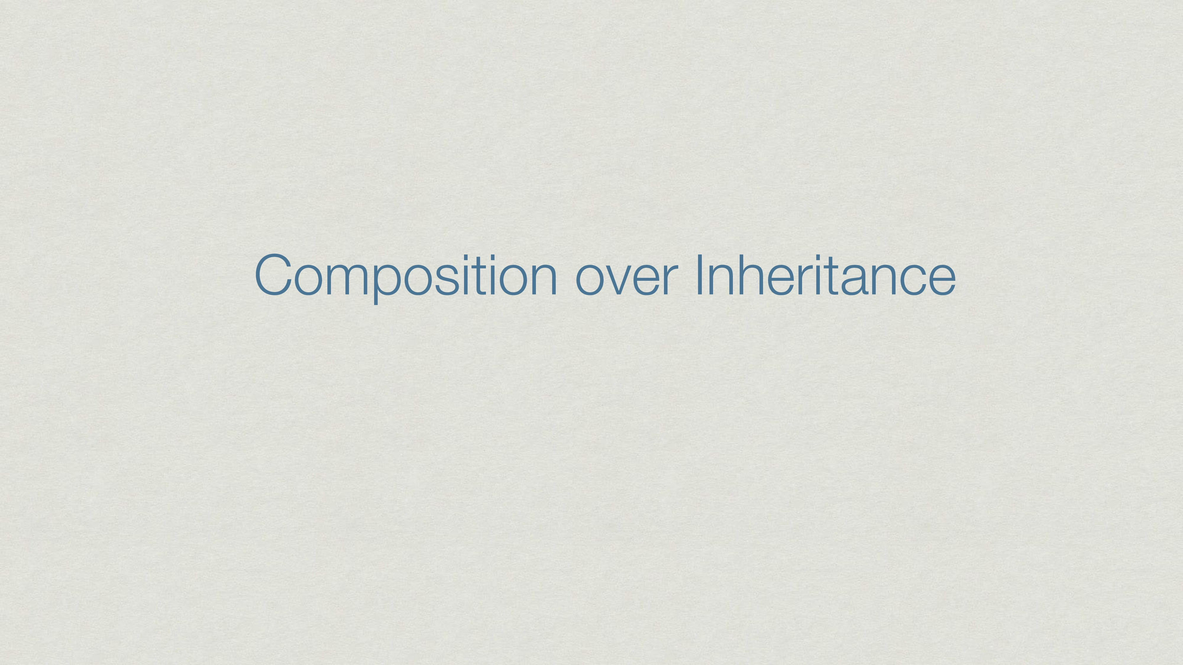 Composition over Inheritance