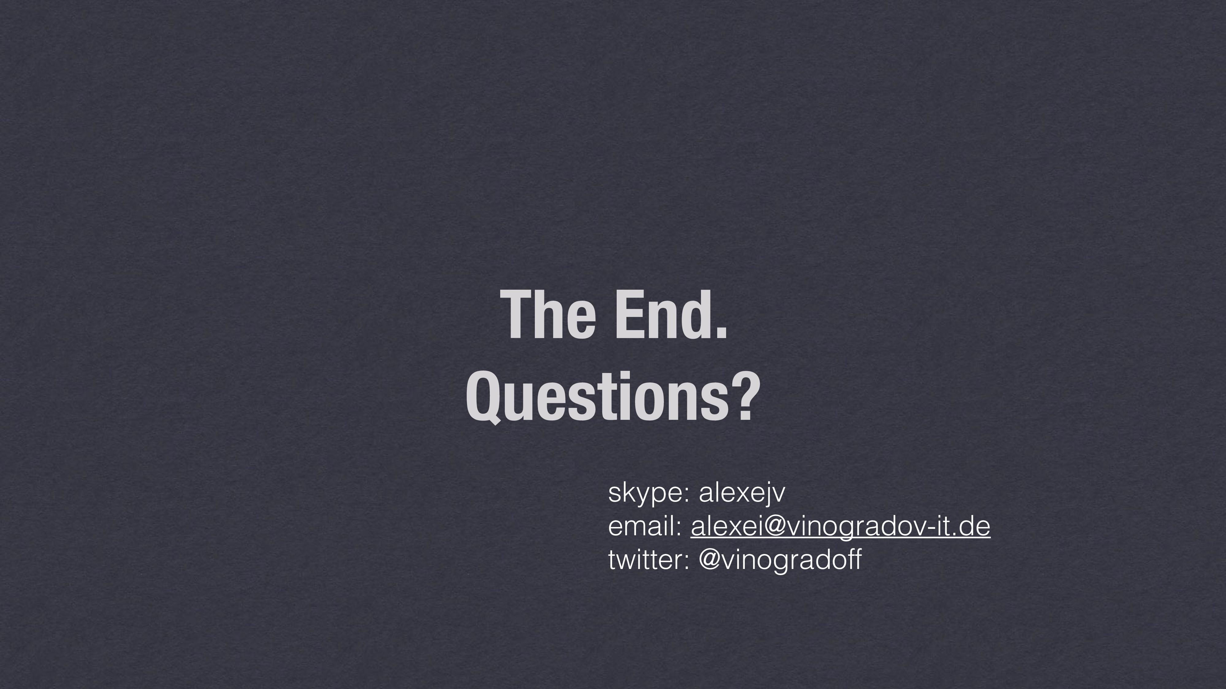 The End. Questions? skype: alexejv email: alex...