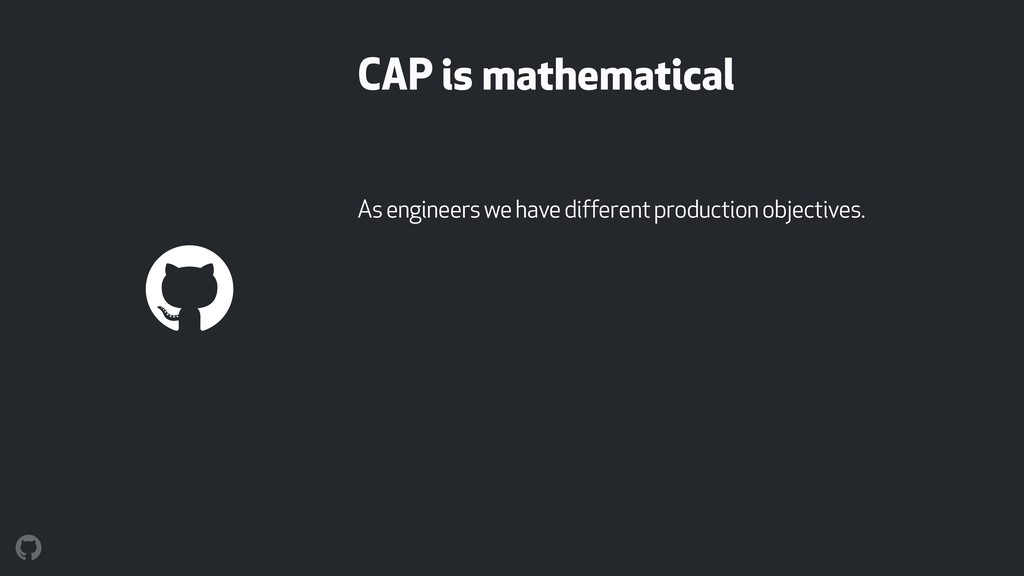 CAP is mathematical As engineers we have differ...
