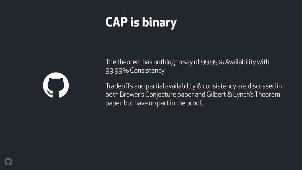 CAP is binary The theorem has nothing to say of...