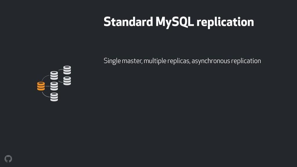 Standard MySQL replication Single master, multi...