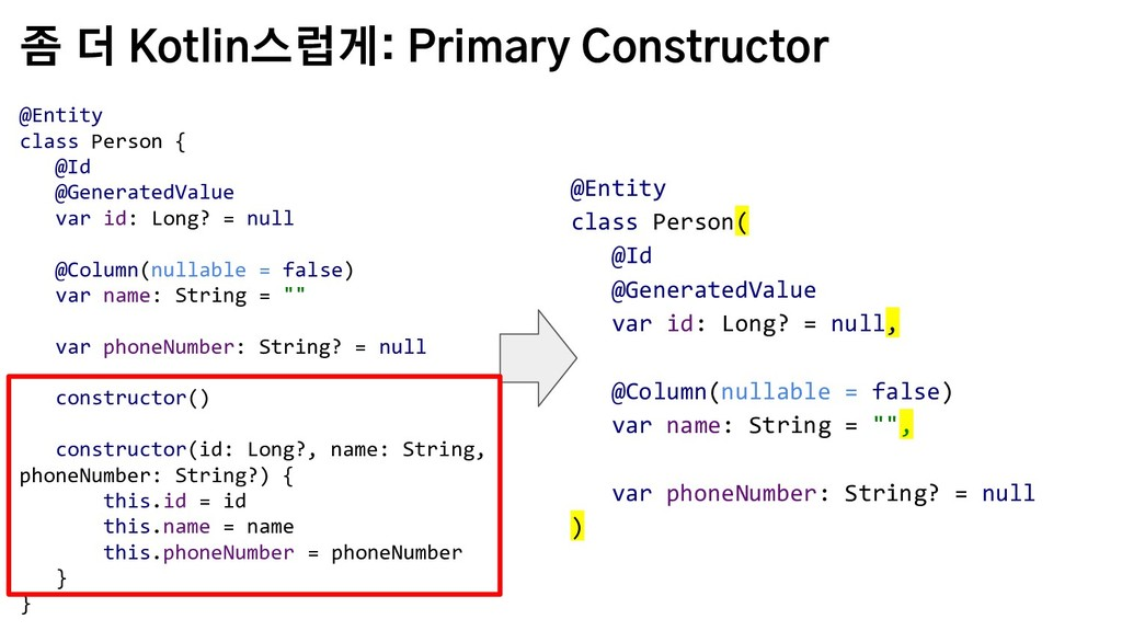 좀 더 Kotlin스럽게: Primary Constructor @Entity clas...