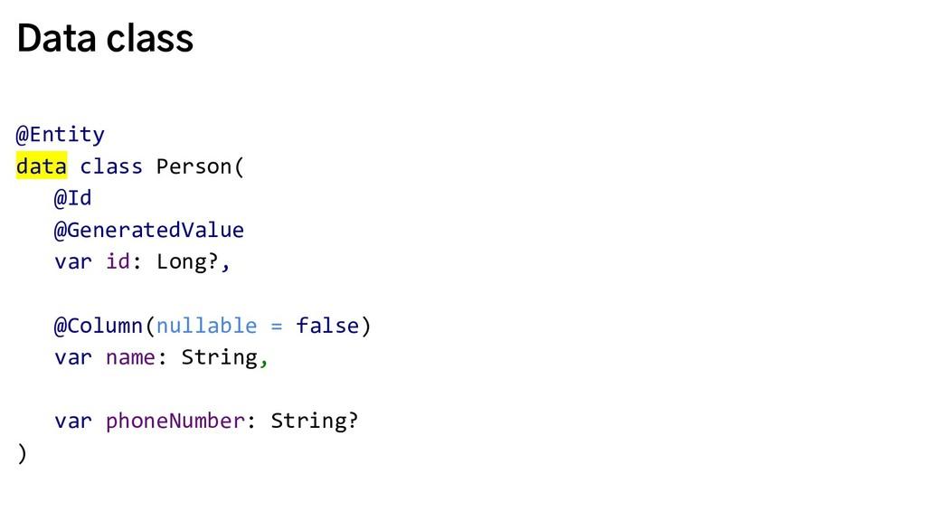 Data class @Entity data class Person( @Id @Gene...