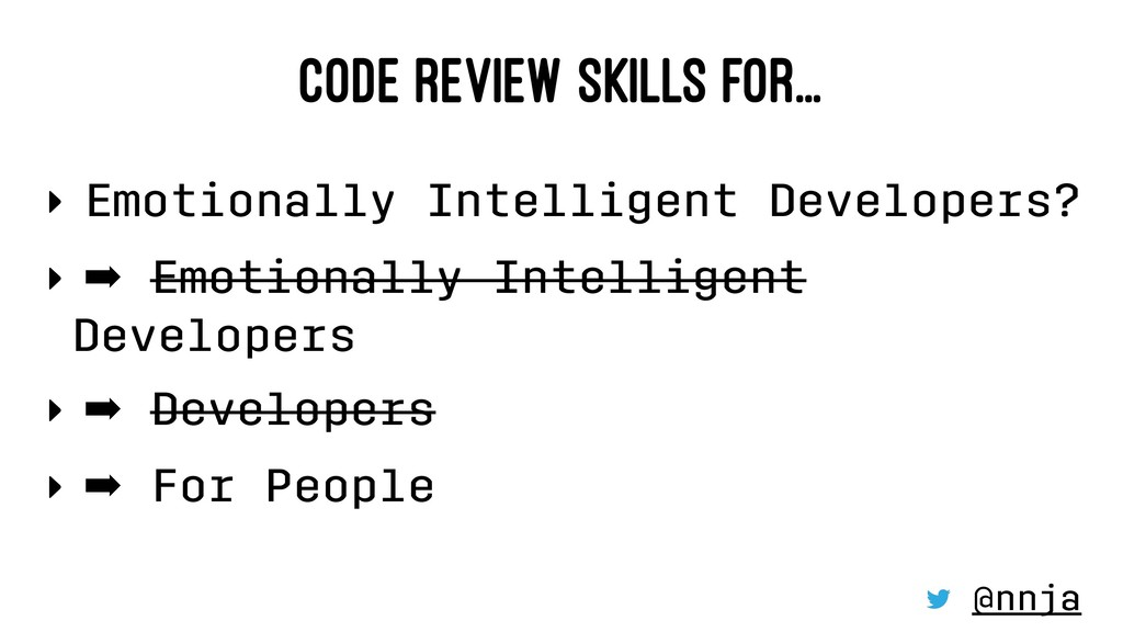 CODE REVIEW SKILLS FOR... ‣ Emotionally Intelli...