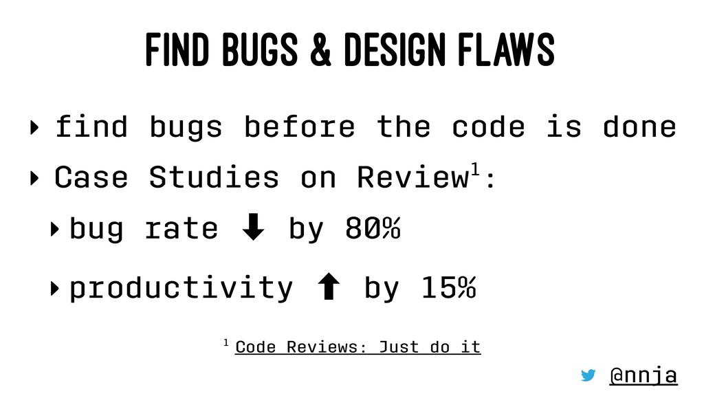 FIND BUGS & DESIGN FLAWS ‣ find bugs before the ...