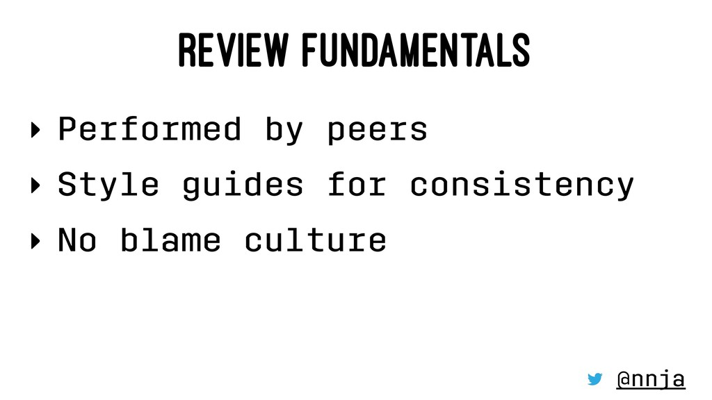 REVIEW FUNDAMENTALS ‣ Performed by peers ‣ Styl...