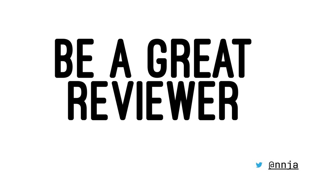 BE A GREAT REVIEWER @nnja