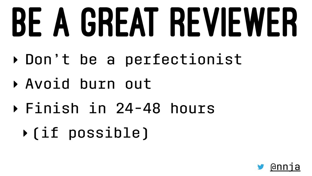 BE A GREAT REVIEWER ‣ Don't be a perfectionist ...