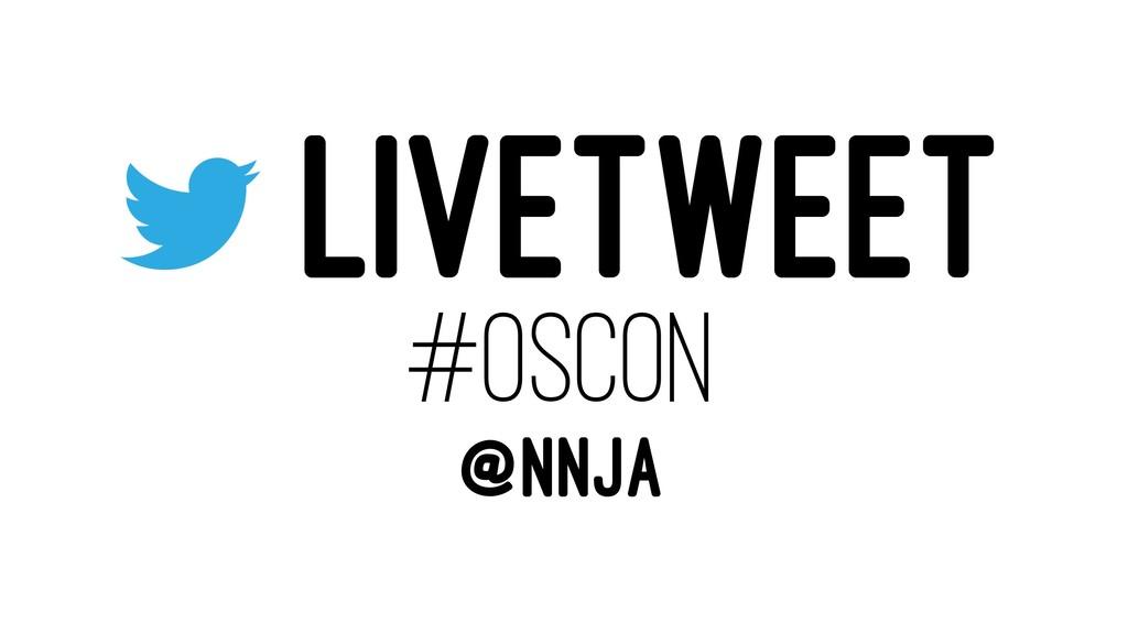 LIVETWEET #OSCON @NNJA