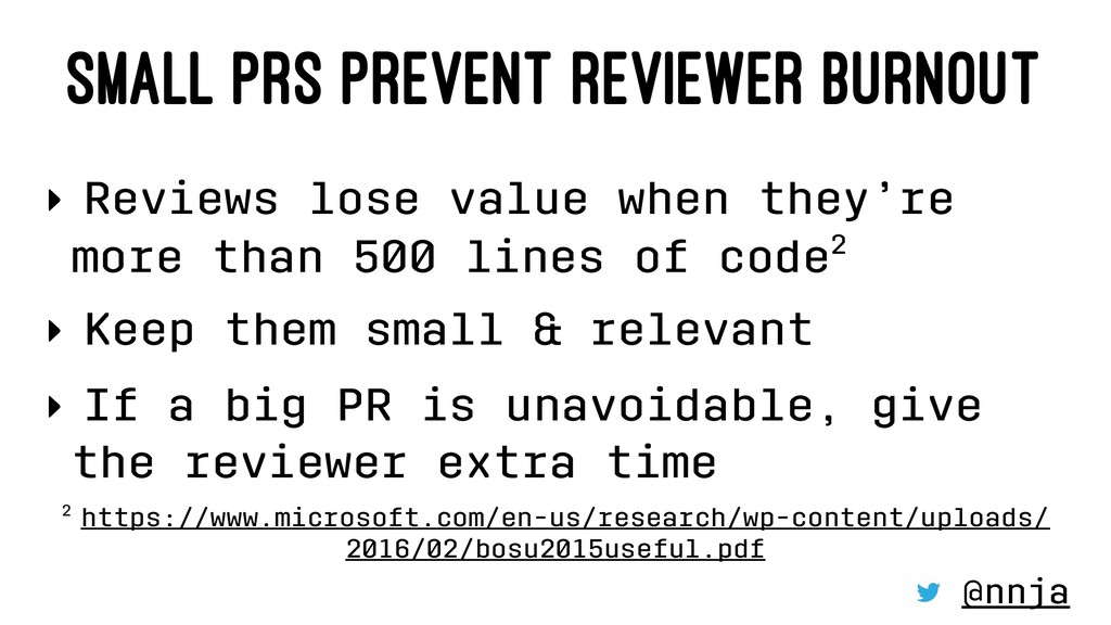 SMALL PRS PREVENT REVIEWER BURNOUT ‣ Reviews lo...
