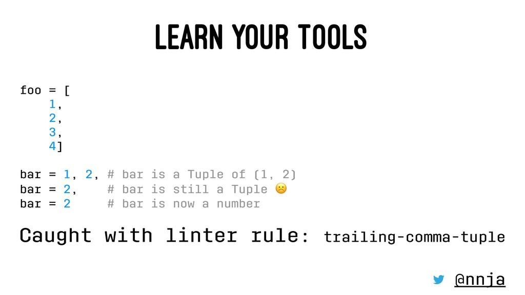 LEARN YOUR TOOLS foo = [ 1, 2, 3, 4] bar = 1, 2...