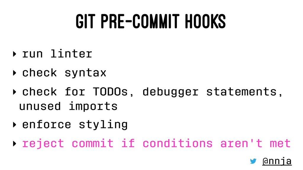 GIT PRE-COMMIT HOOKS ‣ run linter ‣ check synta...