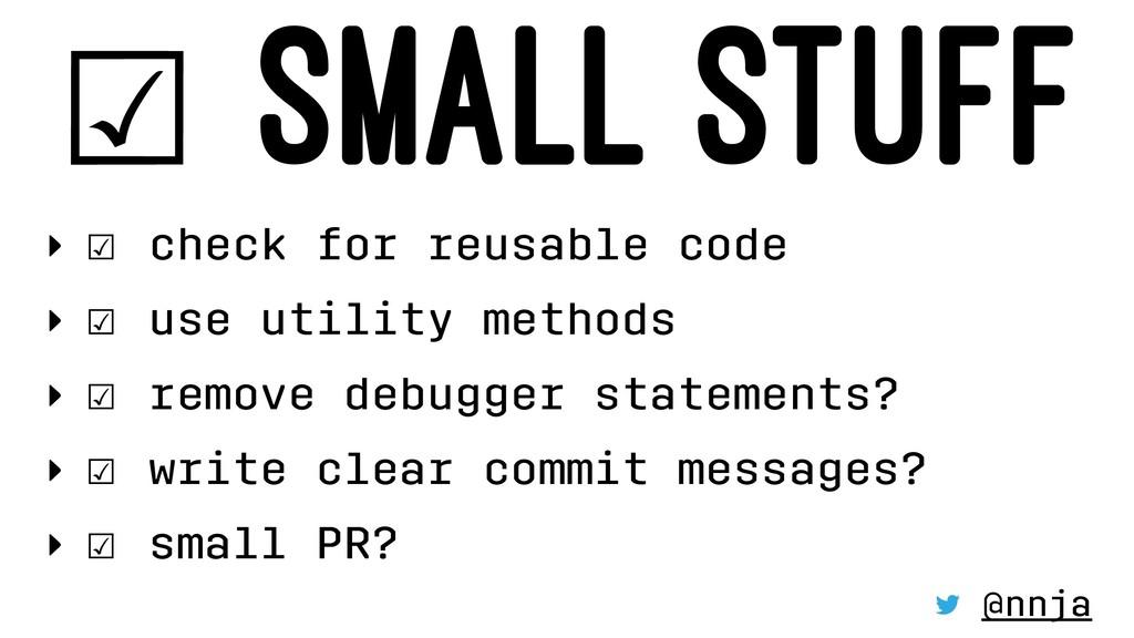 ☑ SMALL STUFF ‣ ☑ check for reusable code ‣ ☑ u...