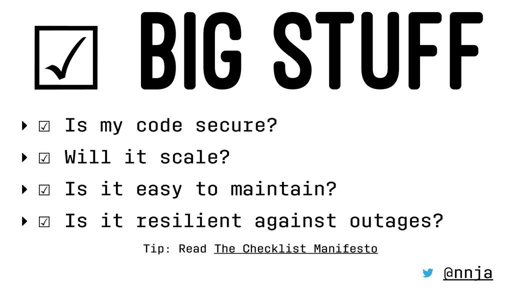 ☑ BIG STUFF ‣ ☑ Is my code secure? ‣ ☑ Will it ...