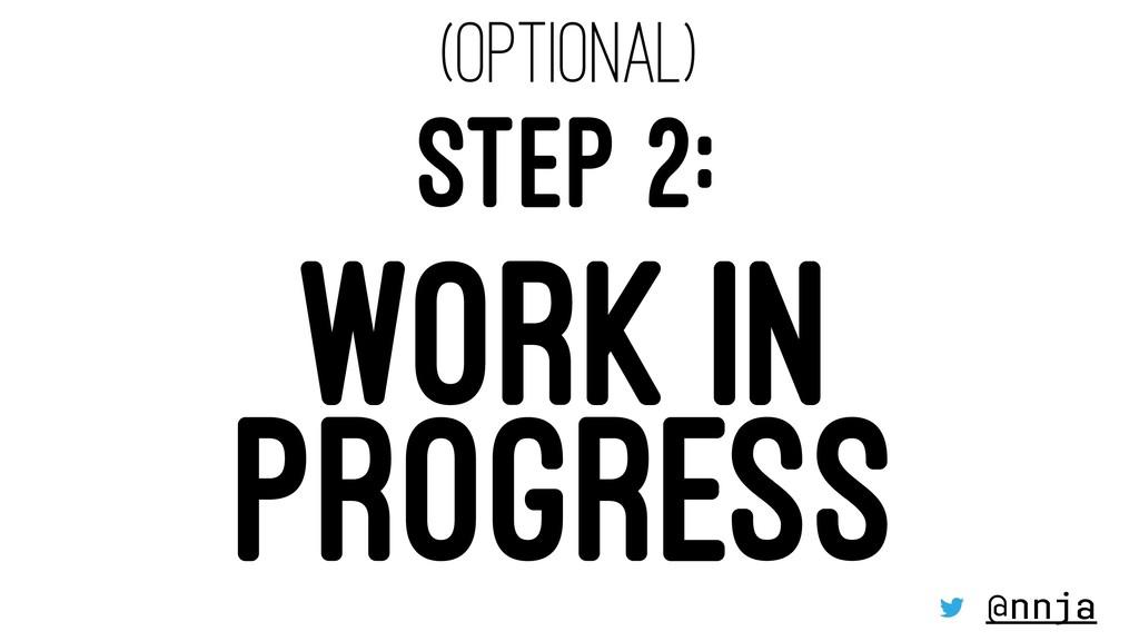 (OPTIONAL) STEP 2: WORK IN PROGRESS @nnja