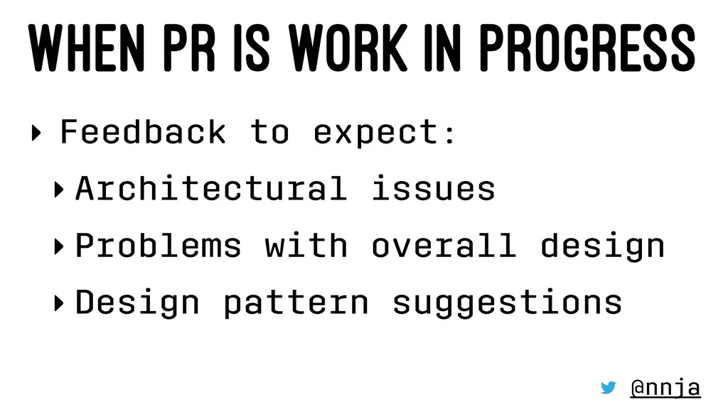 WHEN PR IS WORK IN PROGRESS ‣ Feedback to expec...
