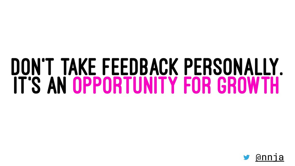DON'T TAKE FEEDBACK PERSONALLY. IT'S AN OPPORTU...