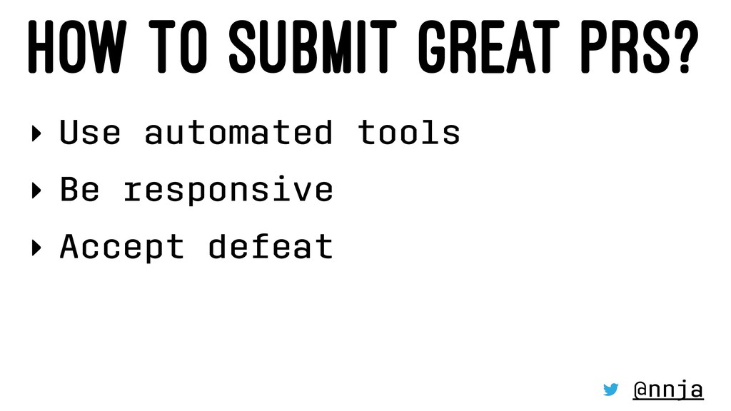 HOW TO SUBMIT GREAT PRS? ‣ Use automated tools ...