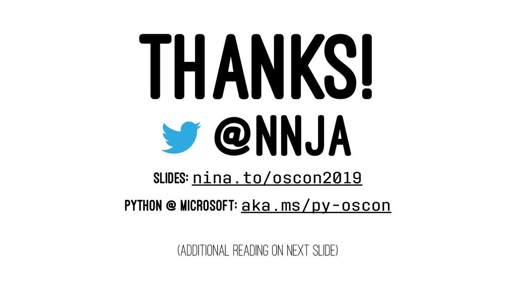 THANKS! @NNJA SLIDES: nina.to/oscon2019 PYTHON ...