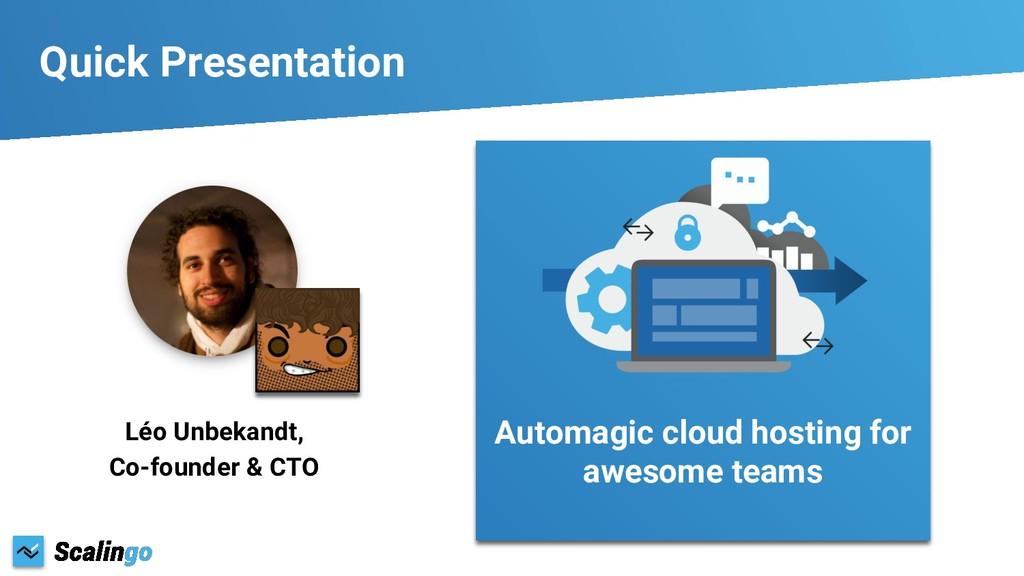 Léo Unbekandt, Co-founder & CTO Automagic cloud...