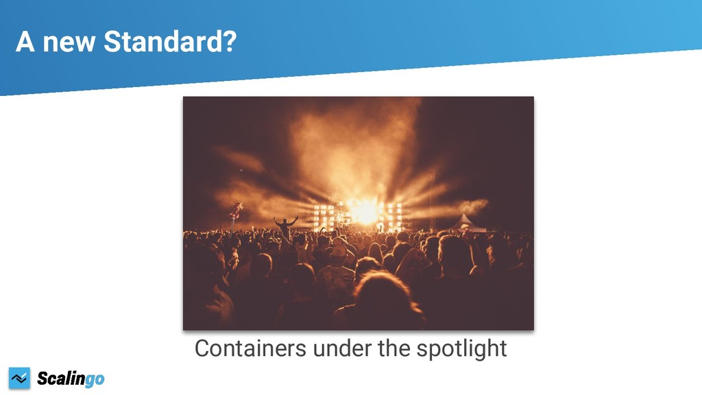A new Standard? Containers under the spotlight