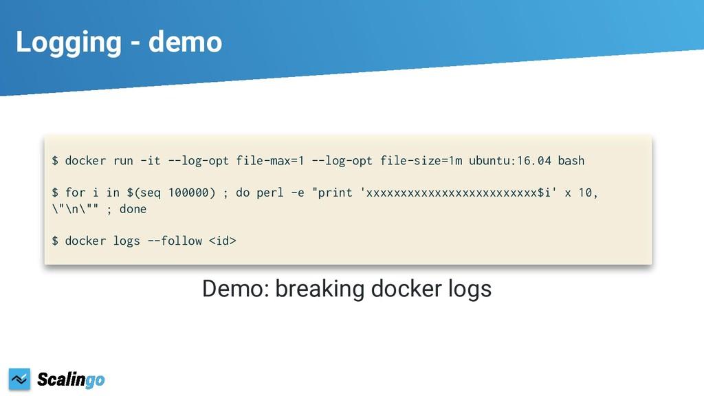 Logging - demo $ docker run -it --log-opt file-...