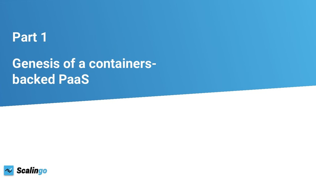 Part 1 Genesis of a containers- backed PaaS