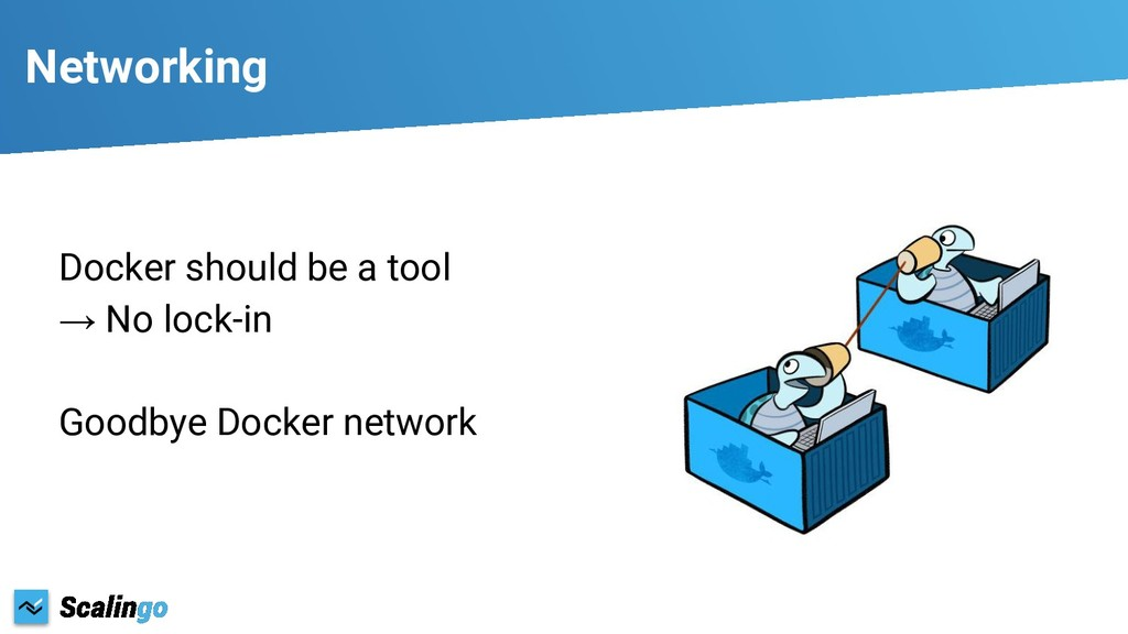 Networking Docker should be a tool → No lock-in...