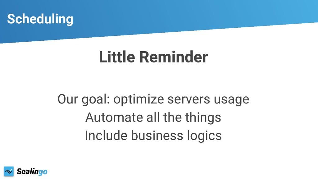 Little Reminder Our goal: optimize servers usag...