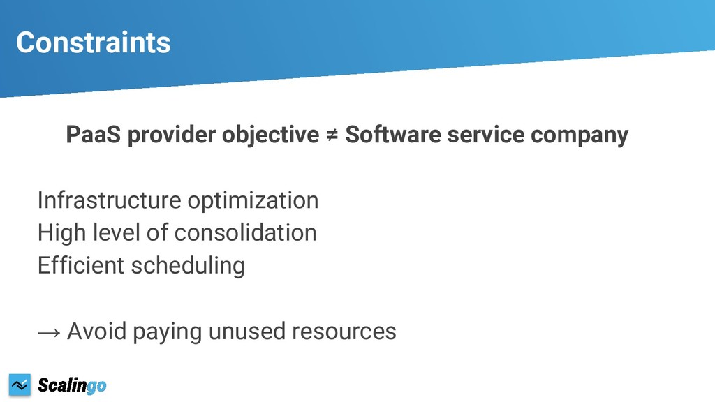 Constraints PaaS provider objective ≠ Software ...