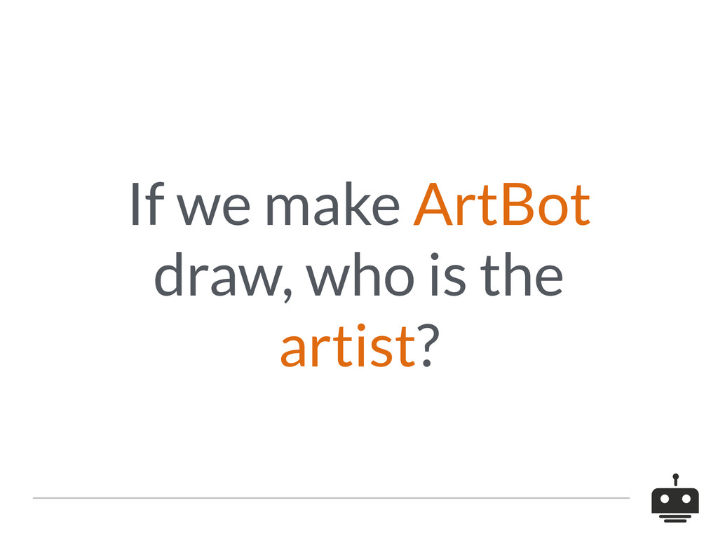 If we make ArtBot draw, who is the artist?