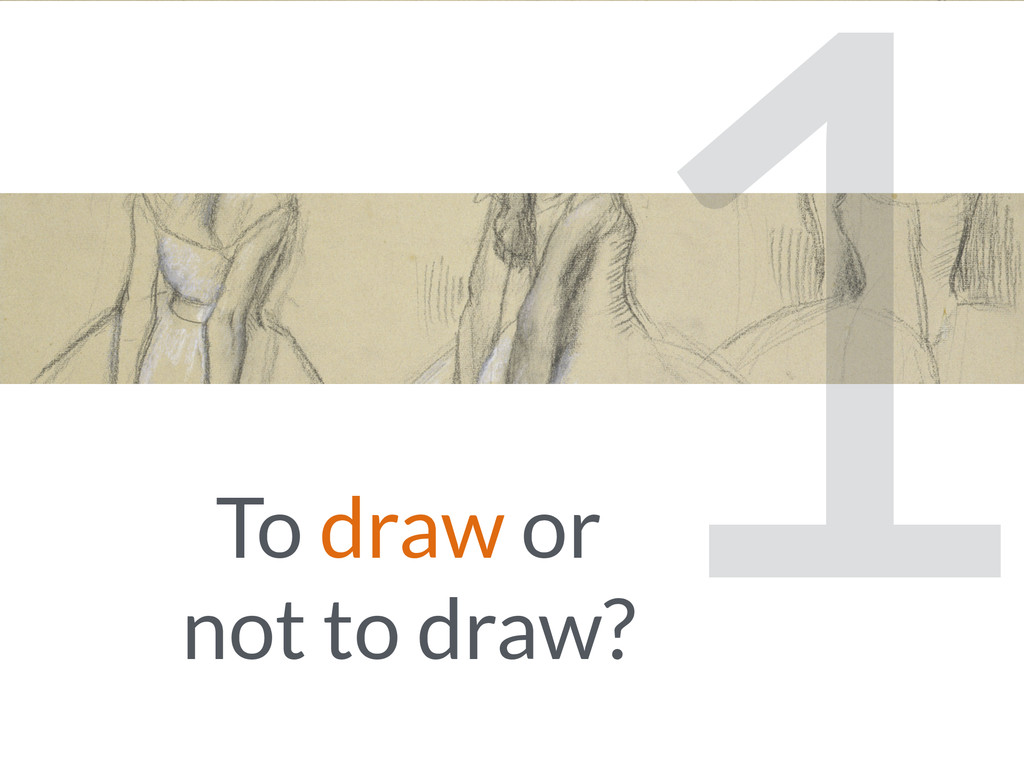 To draw or not to draw? 1