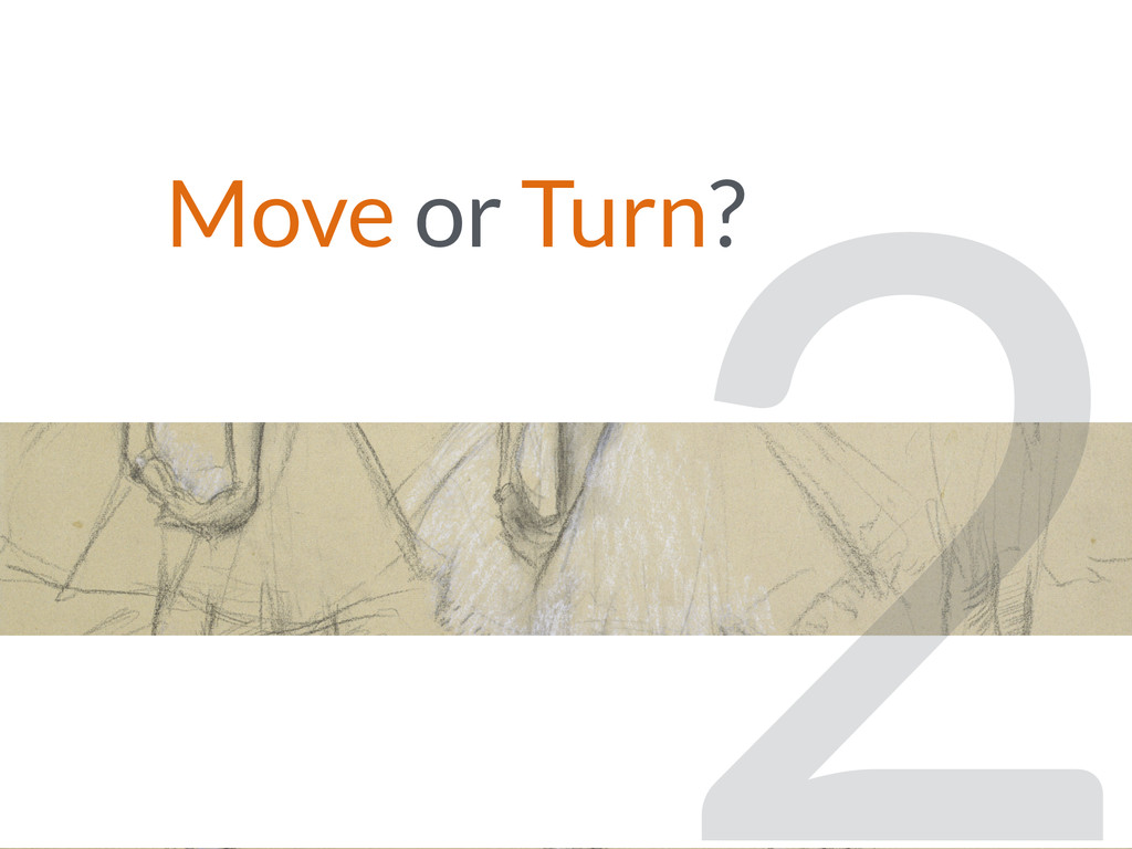 Move or Turn? 2