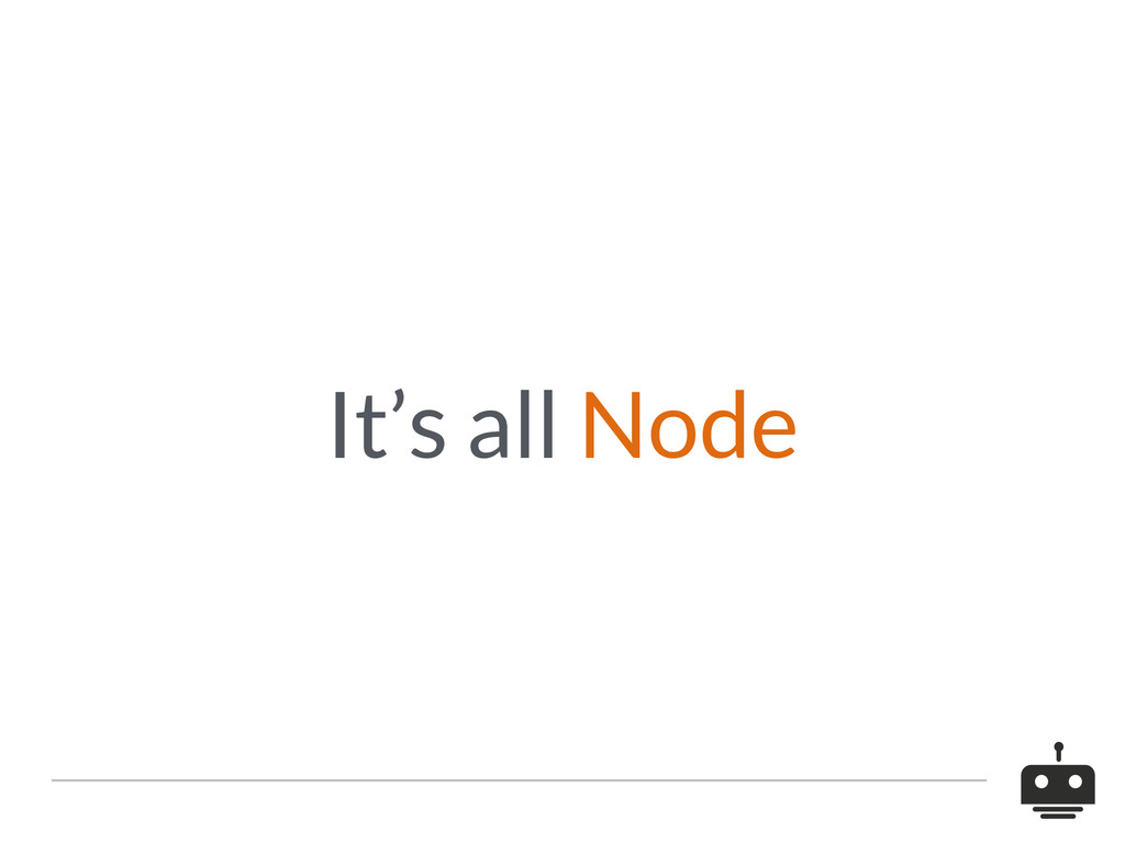 It's all Node