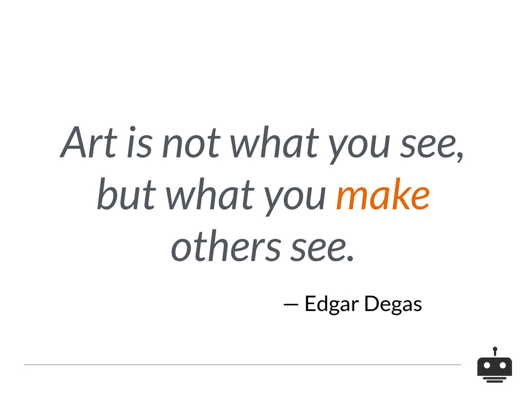 Art is not what you see, but what you make othe...