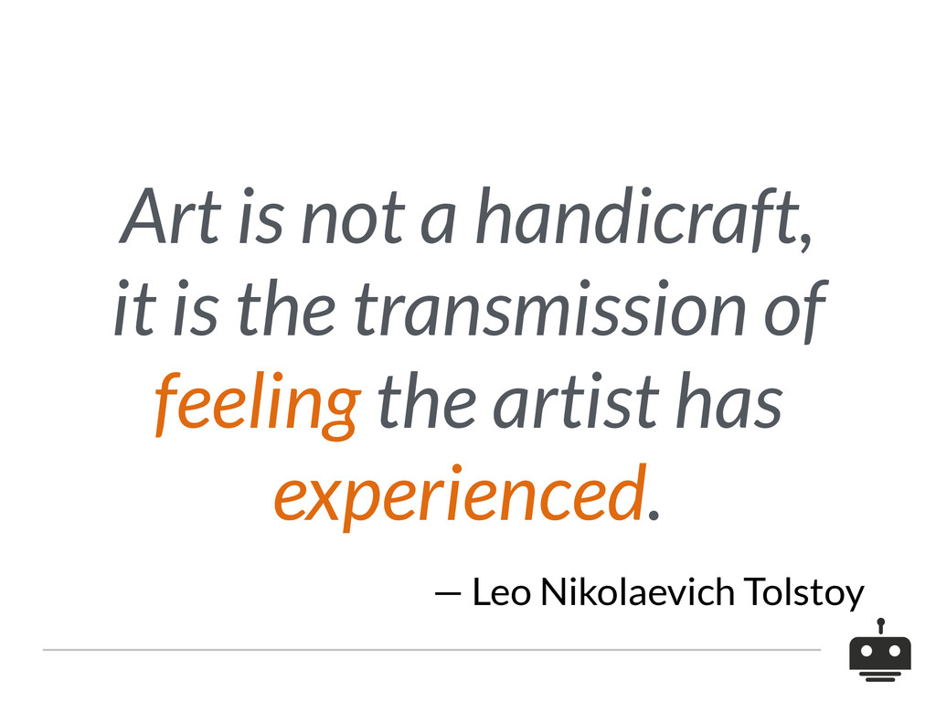 Art is not a handicraft, it is the transmission...