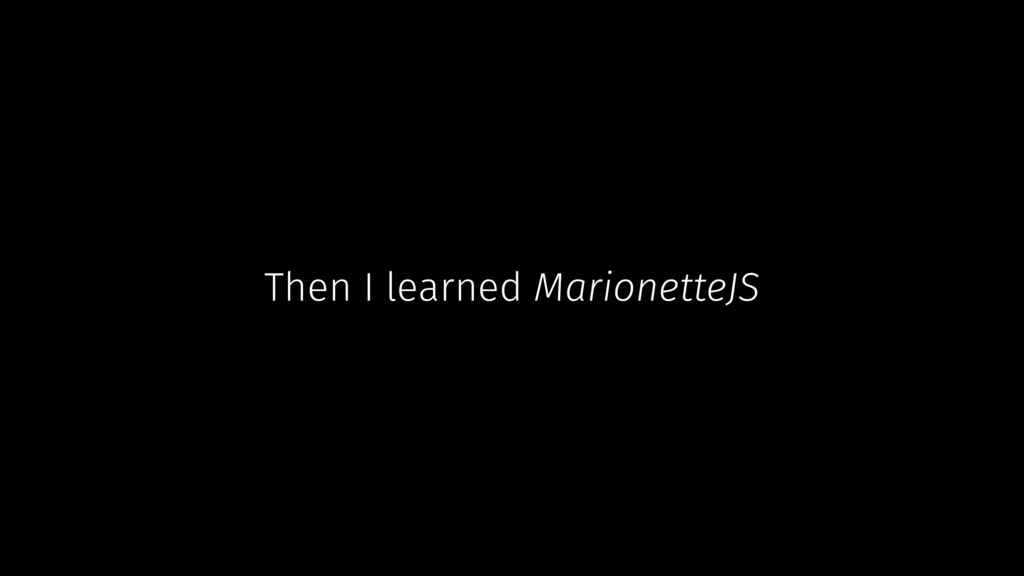 Then I learned MarionetteJS