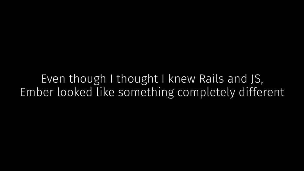 Even though I thought I knew Rails and JS, Embe...