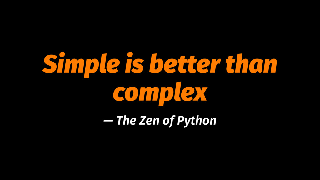 Simple is better than complex — The Zen of Pyth...