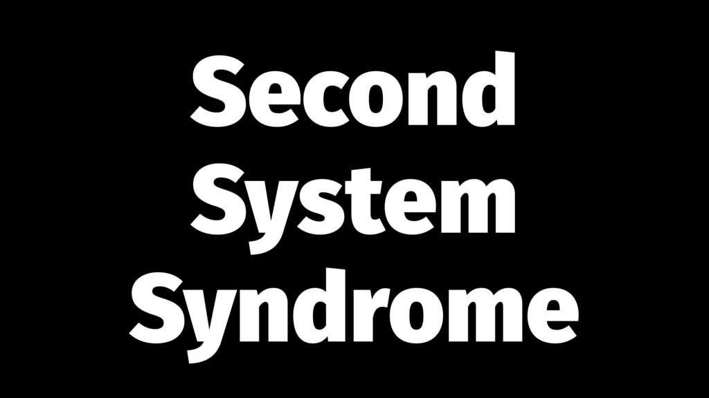 Second System Syndrome